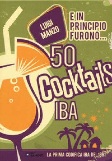 E in principio furono... 50 cocktails IBA - Luigi Manzo   Thecosgala.com