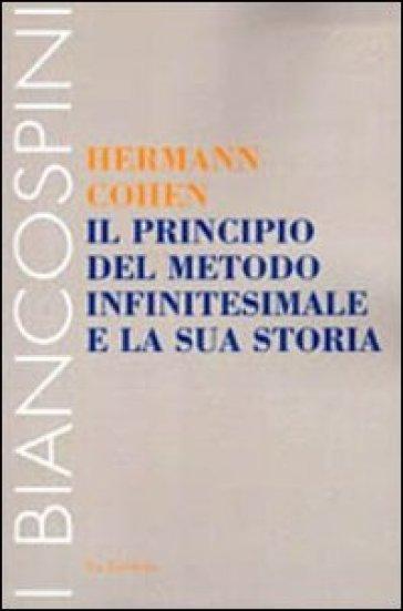 Il principio del metodo infinitesimale e la sua storia. Un capitolo per la fondazione della critica della coscenza - Hermann Cohen |