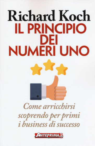 Il principio dei numeri uno. Come arricchirsi scoprendo per primi business di successo - Richard Koch | Ericsfund.org