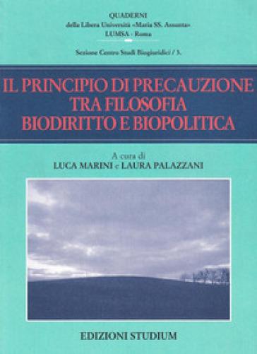 Il principio di precauzione tra filosofia, biodiritto e biopolitica - Laura Palazzani   Rochesterscifianimecon.com