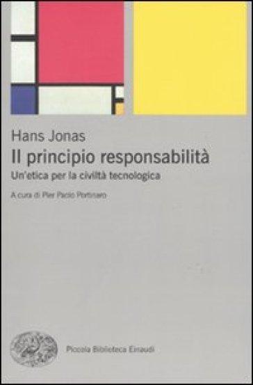 Il principio responsabilità. Un'etica per la civiltà tecnologica - Hans Jonas | Rochesterscifianimecon.com