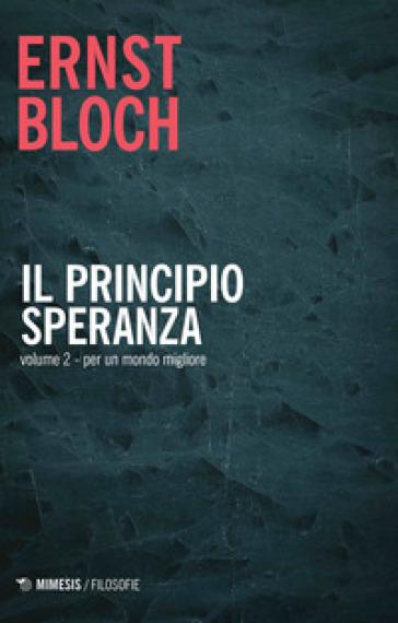 Il principio speranza. 2: Per un mondo migliore - Ernst Bloch  