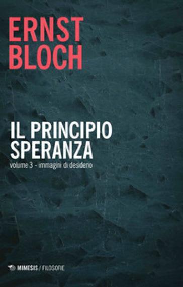 Il principio speranza. 3: Immagini di desiderio - Ernst Bloch |