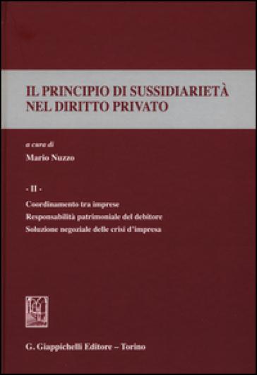 Il principio di sussidiarietà nel diritto privato. 2.Coordinamento tra imprese. Responsabilità patrimoniale del debitore. Soluzione negoziale delle crisi d'impresa - M. Nuzzo | Rochesterscifianimecon.com