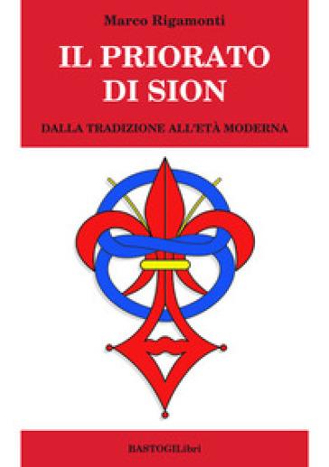 Il priorato di Sion. Dalla tradizione all'età moderna - Marco Rigamonti  