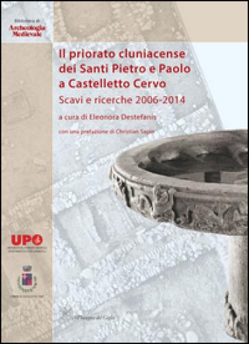 Il priorato cluniacense dei Santi Pietro e Paolo a Castelletto Cervo. Scavi e ricerche 2006-2014. Ediz. bilingue - E. Destefanis   Thecosgala.com