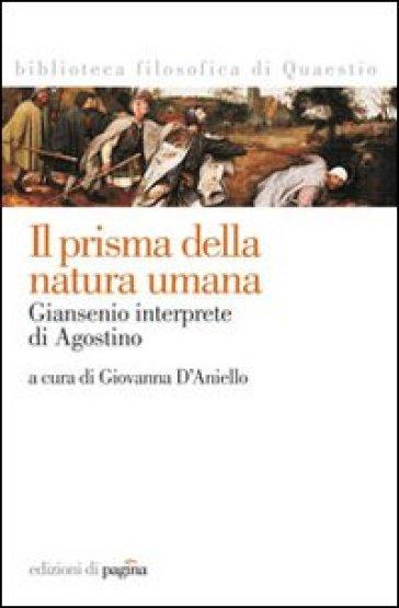 Il prisma della natura umana. Giansenio interprete di Agostino - G. D'Aniello |