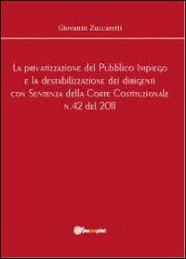 La privatizzazione del pubblico impiego e la destabilizzazione dei dirigenti con sentenza della Corte Costituzionale n.42 del 2011 - Giovanni Zuccaretti |