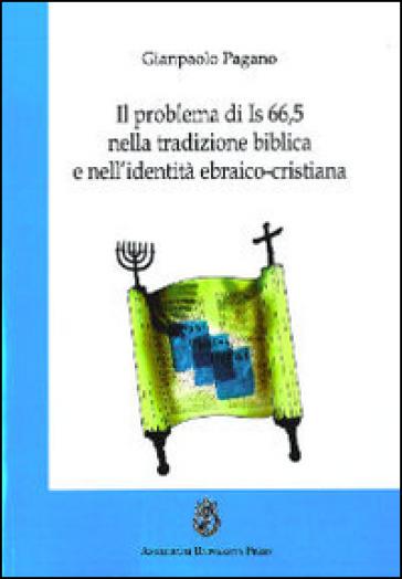 Il problema di Is 66,5 nella tradizione biblica e nell'identità ebraico-cristiana - Giampaolo Pagano |