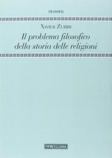 Il problema filosofico della storia delle religioni - Xavier Zubiri | Rochesterscifianimecon.com