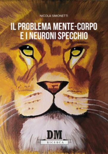 Il problema mente-corpo e i neuroni specchio - Nicola Simonetti | Thecosgala.com