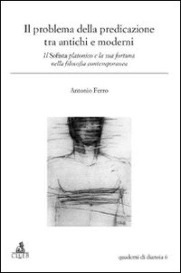 Il problema della predicazione tra antichi e moderni. Il Sofista platonico e la sua fortuna nella filosofia contemporanea - Antonio Ferro pdf epub