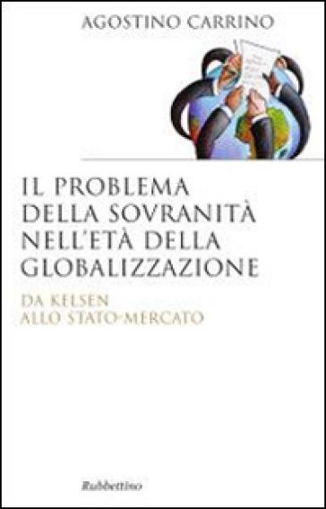 Il problema della sovranità nell'età della globalizzazione. Da Kelsen allo Stato-Mercato - Agostino Carrino | Ericsfund.org