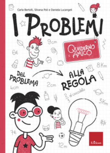 I problemi. Quaderno amico. Dal problema alla regola - Carla Bertolli |
