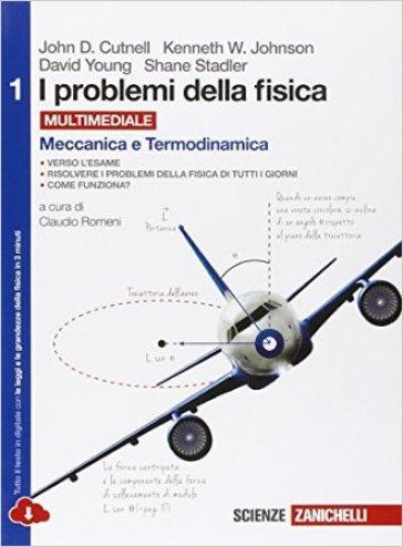 I problemi della fisica. Per le Scuole superiori. Con e-book. Con espansione online. 1: Meccanica e termodinamica - John D. Cutnell  