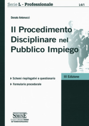 Il procedimento disciplinare nel pubblico impiego - Donato Antonucci |