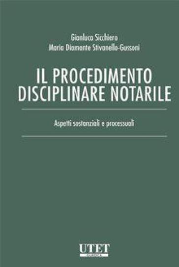Il procedimento disciplinare notarile. Aspetti sostanziali e processuali - Gianluca Sicchiero |