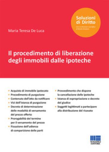 Il procedimento di liberazione degli immobili dalle ipoteche - Maria Teresa De Luca |