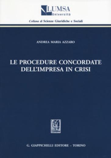 Le procedure concordate dell'impresa in crisi - Andrea Maria Azzaro |