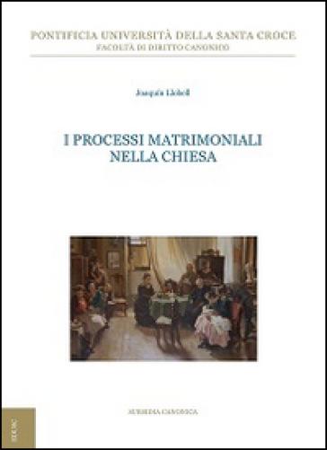 I processi matrimoniali nella Chiesa - Joaquìn Llobell   Rochesterscifianimecon.com