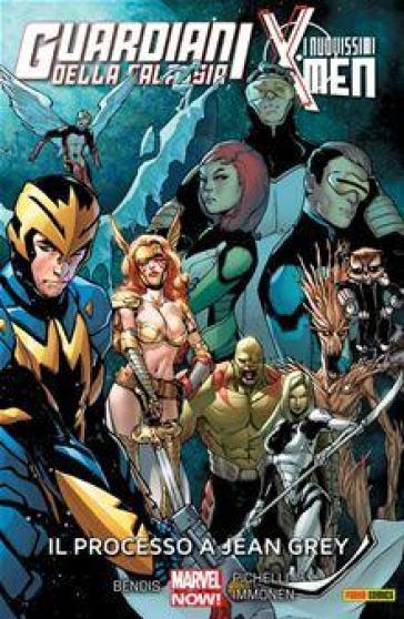 Il processo a Jean Grey. Guardiani della galassia. I nuovissimi X-Men. 4. - Brian Michael Bendis |