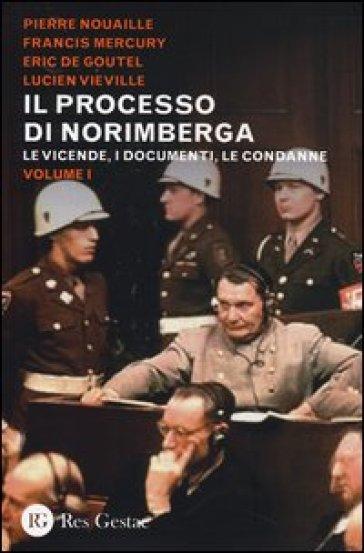 Il processo di Norimberga. 1.Le vicende, i documenti, le condanne - Pierre Nouaille |