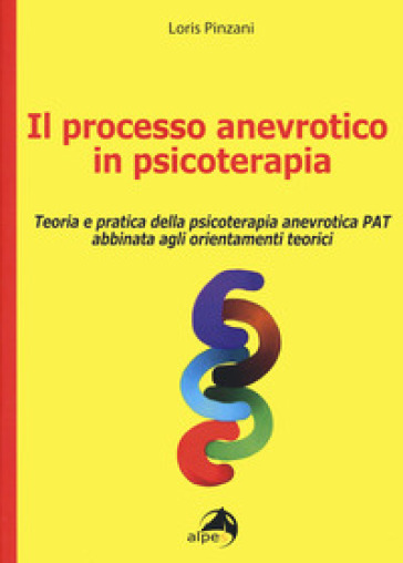 Il processo anevrotico in psicoterapia. Teoria e pratica della psicoterapia anevrotica PAT abbinata agli orientamenti teorici - Loris Pinzani | Rochesterscifianimecon.com