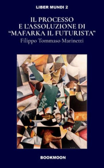 Il processo e l'assoluzione di «Mafarka il Futurista» - Filippo Tommaso Marinetti | Kritjur.org