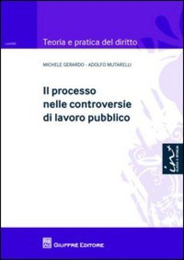 Il processo nelle controversie di lavoro pubblico - Michele Gerardo pdf epub