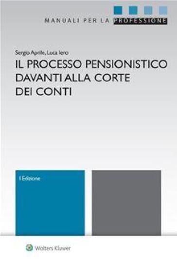 Il processo pensionistico davanti alla corte dei conti - Sergio Aprile pdf epub