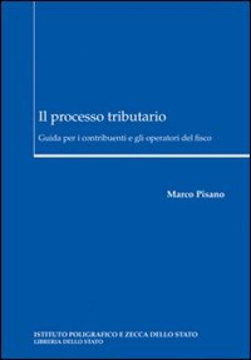 Il processo tributario. Guida per i contribuenti e gli operatori del fisco - Marco Pisano pdf epub