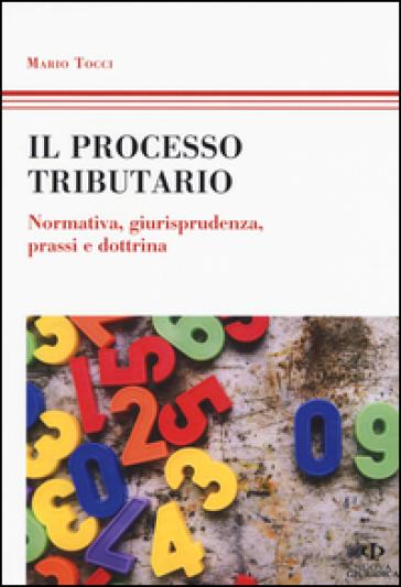 Il processo tributario. Normativa, giurisprudenza, prassi e dottrina - Mario Tocci | Thecosgala.com