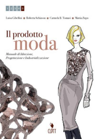 Il prodotto moda. Manuale di ideazione, progettazione e industrializzazione. Per le Scuole superiori. Con e-book. Con espansione online. 2. - Luisa Gibellini |