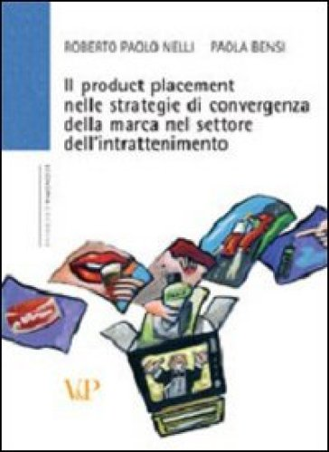 Il product placement nelle strategie di convergenza della marca nel settore dell'intrattenimento - Roberto Paolo Nelli | Jonathanterrington.com