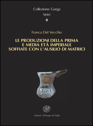 Le produzioni della prima e media età imperiale soffiate con l'ausilio di matrici - Franca Del Vecchio | Kritjur.org