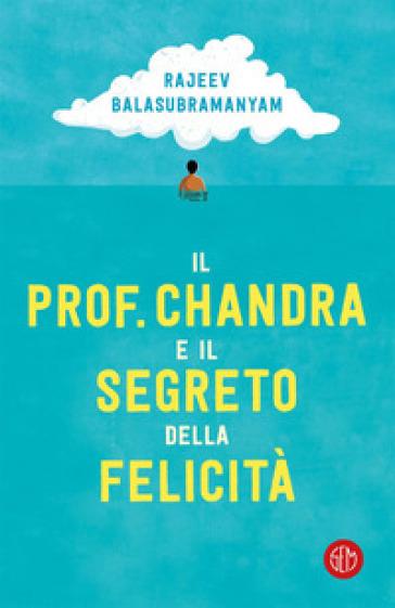 Il prof. Chandra e il segreto della felicità - Rajeev Balasubramanyam pdf epub