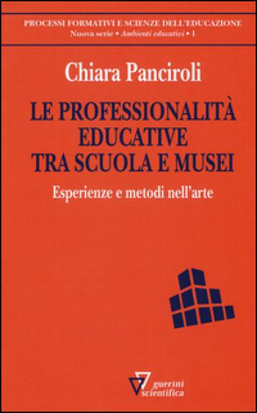 Le professionalità educative tra scuola e musei. Esperienze e metodi nell'arte - Chiara Panciroli | Thecosgala.com