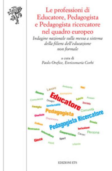 Le professioni di educatore, pedagogista e pedagogista ricercatore nel quadro europeo. Indagine nazionale sulla messa a sistema della filiera dell'educazione non formale - P. Orefice | Thecosgala.com