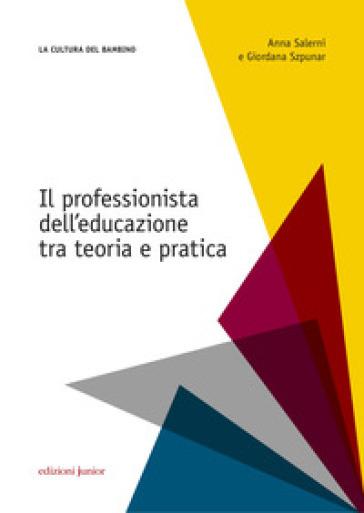 Il professionista dell'educazione. Tra teoria e pratica - Anna Salerni pdf epub