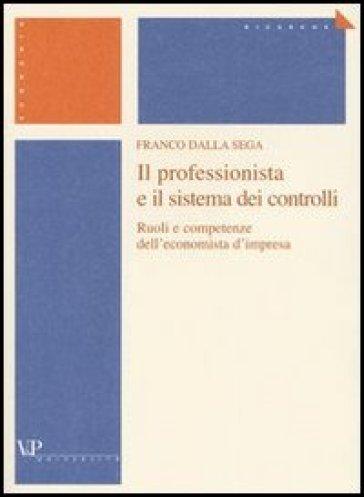 Il professionista e il sistema dei controlli. Ruoli e competenze dell'economista d'impresa - Franco Dalla Sega   Thecosgala.com