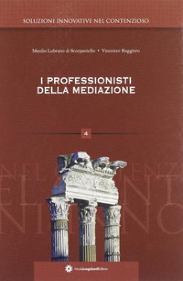 I professionisti della mediazione - Manlio L. Scorpaniello |