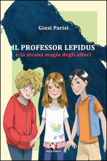 Il professor Lepidus e la strana magia degli alluci - Giusi Parisi | Jonathanterrington.com