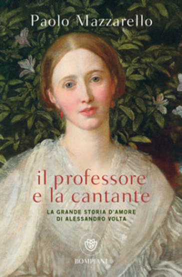 Il professore e la cantante. La grande storia d'amore di Alessandro Volta - Paolo Mazzarello |