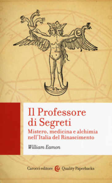 Il professore di segreti. Mistero, medicina e alchimia nell'Italia del Rinascimento - William Eamon |