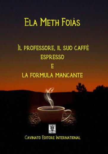 Il professore, il suo caffè espresso e la formula mancante