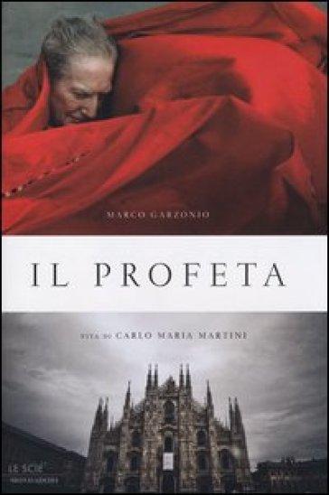 Il profeta. Vita di Carlo Maria Martini - Marco Garzonio |