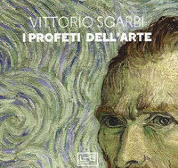 I profeti dell'arte. Ediz. illustrata - Vittorio Sgarbi   Thecosgala.com
