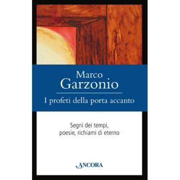 I profeti della porta accanto. Segni dei tempi, poesie, richiami di eterno - Marco Garzonio | Kritjur.org