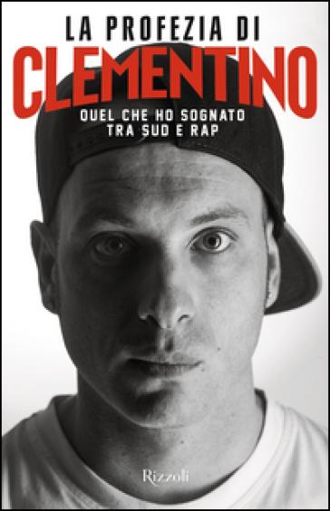La profezia di Clementino. Quel che ho sognato tra Sud e rap - Clementino | Jonathanterrington.com