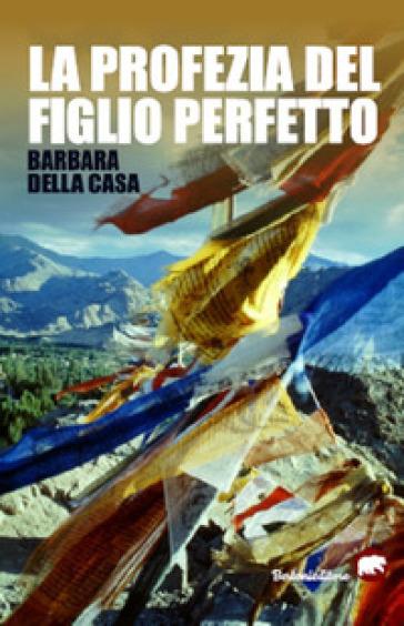 La profezia del figlio perfetto - Barbara Della Casa |